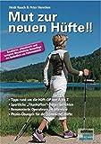 Mut zur neuen Hüfte!! - Neuauflage: Ein Hüft-OP-Mutmach-Buch mit Erfahrungsberichten von sportlichen Hüft-'Titanen'