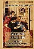 Kleine Frauen, Band 1: Jugendträume: Deutsche Neuübersetzung